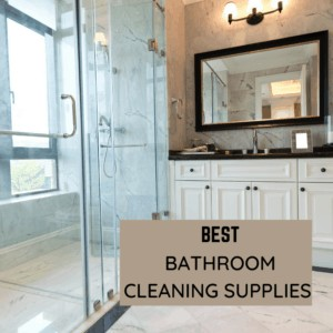 Best Bathroom Cleaning Supplies for Your Arsenal