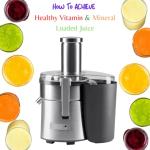 7 Steps To Healthy Vitamin & Mineral Loaded Juice