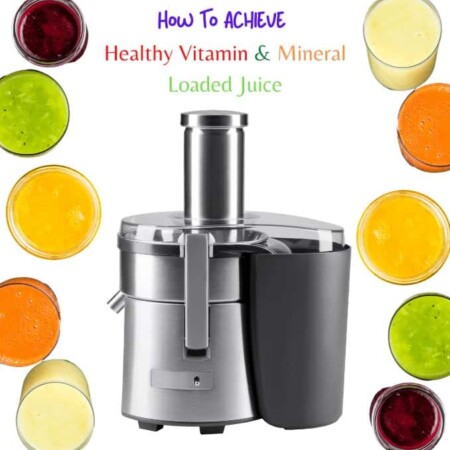7 Steps To Achieve Healthy Vitamin and Mineral Loaded Juice