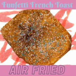 Ultimate Air Fryer Funfetti French Toast And No Cake Batter Required!