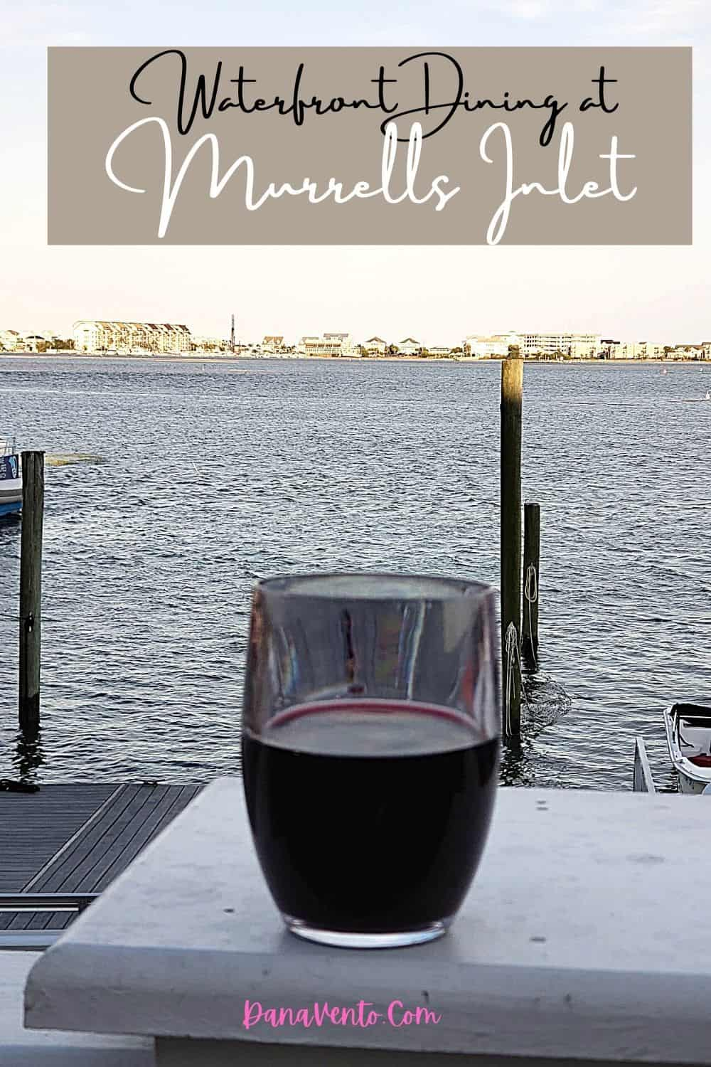 waterfront dining at Murrells Inlet wine glass time