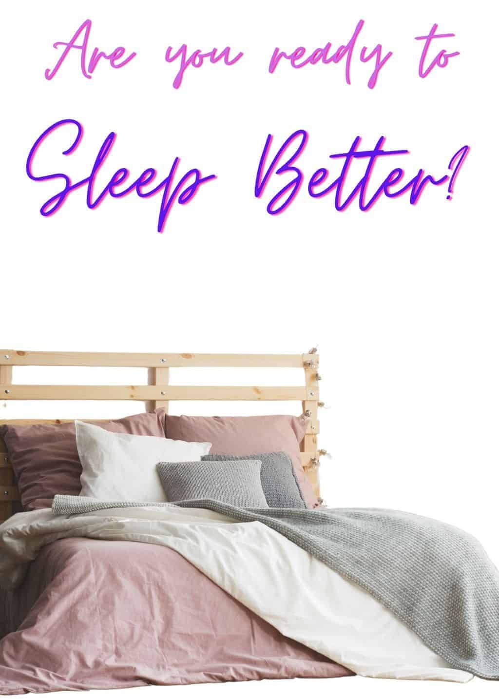 Are you ready to discover how to sleep better Bed
