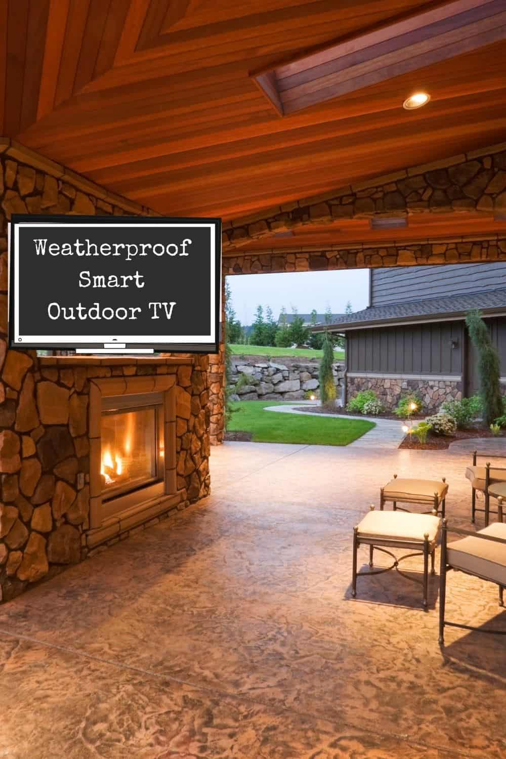 Pation outdoors covered with Weatherproof Smart Outdoor TV