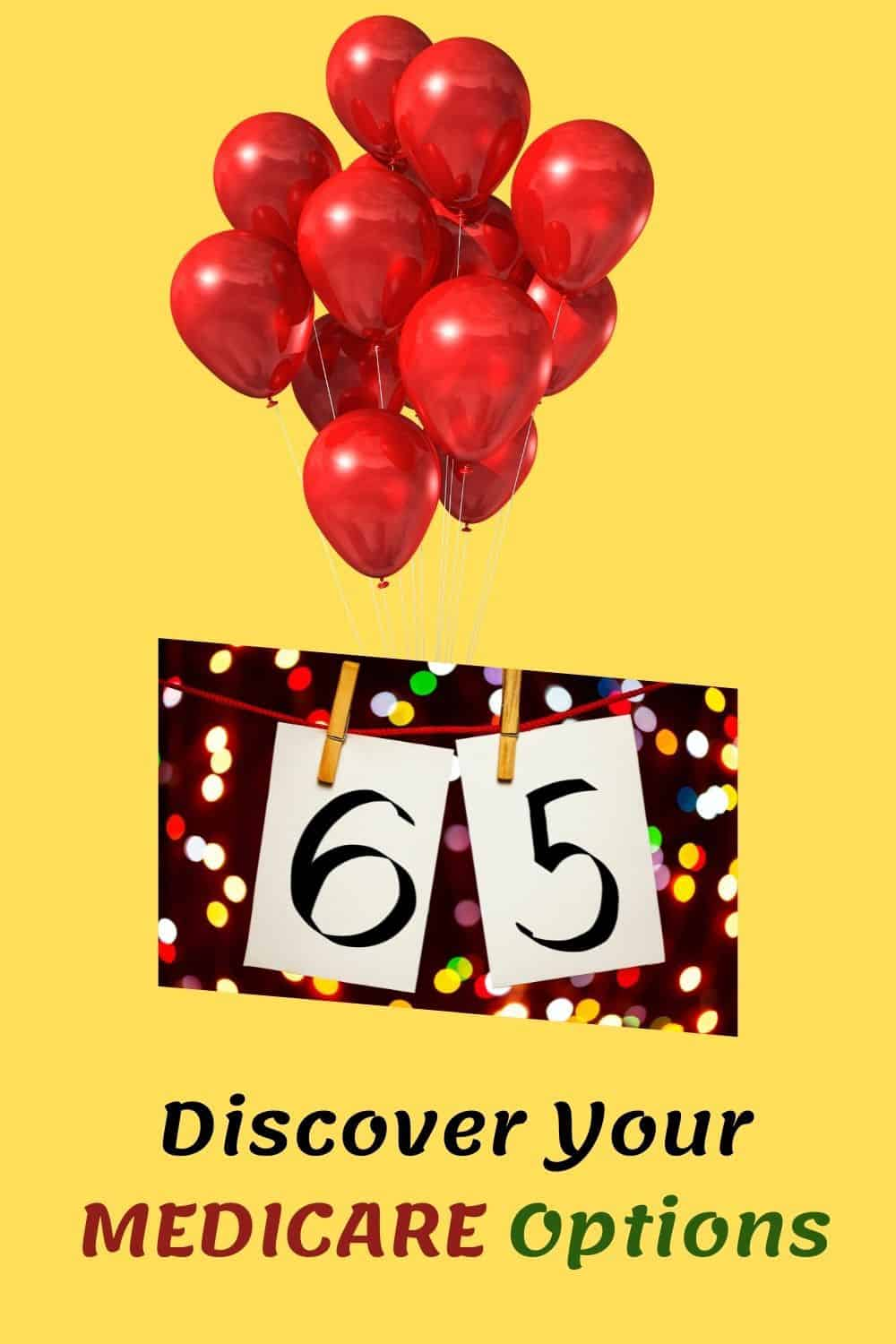 Discover Your MEDICARE Options Balloons celebrating 65 over